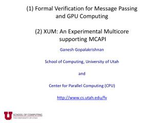 (1) Formal Verification for Message Passing  and GPU Computing (2) XUM: An Experimental  Multicore  supporting MCAPI