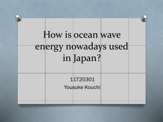 How is ocean wave energy nowadays used  in  Japan ?