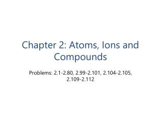 Chapter  2: Atoms , Ions and Compounds