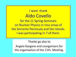 Thanks go  also  to Angela  Gargano and coorganizers for the organisation of the  11th. Meeting.