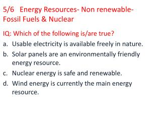 5/6   Energy Resources- Non renewable- Fossil Fuels & Nuclear