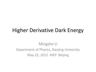 Higher Derivative Dark Energy
