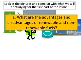 1. What are the advantages and disadvantages of renewable and non-renewable fuels?