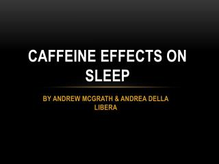 CAFFEINE EFFECTS ON SLEEP
