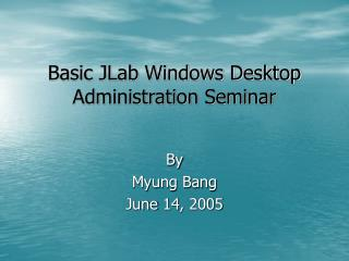 Basic JLab Windows Desktop Administration Seminar