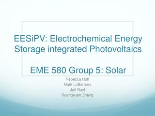 EESiPV : Electrochemical Energy Storage integrated  Photovoltaics EME 580 Group 5: Solar