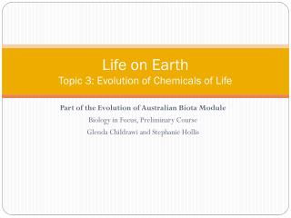 Life on Earth Topic  3: Evolution of Chemicals of Life
