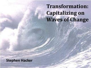 Transformation: Capitalizing on Waves of Change