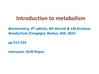 Introduction to metabolism Biochemistry, 4 th  edition, RH Garrett & CM Grisham,  Brooks/Cole ( Cengage ); Boston, M