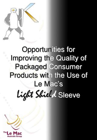 Opportun ities for  Improving th e Quality of  Packaged  Consumer  Products wit h the Use of  Le M ac's Light Shiel d S