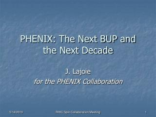 PHENIX: The Next BUP and the Next Decade