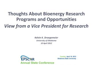 Thoughts About Bioenergy Research Programs and Opportunities View from a Vice President for Research Kelvin K. Droegemei