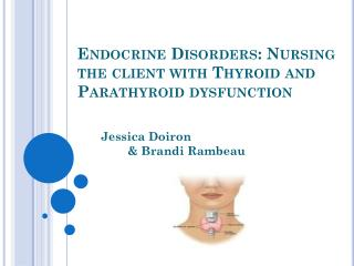 Endocrine Disorders: Nursing the client with Thyroid and Parathyroid dysfunction