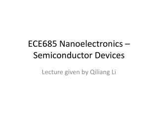 ECE685 Nanoelectronics – Semiconductor Devices