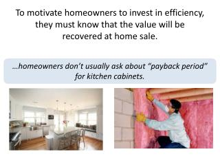 To motivate homeowners to invest in efficiency,  they must know that the value will be  recovered at home sale.
