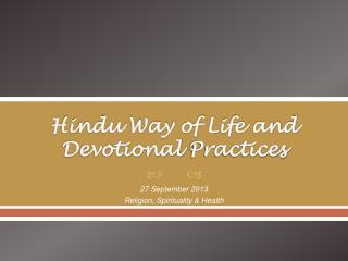 Hindu Way of Life and Devotional Practices