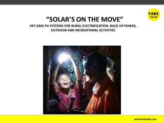 """""""SOLAR'S ON THE MOVE"""" OFF GRID PV SYSTEMS FOR RURAL ELECTRIFICATION, BACK UP POWER, OUTDOOR AND RECREATIONAL ACTIVITIES"""
