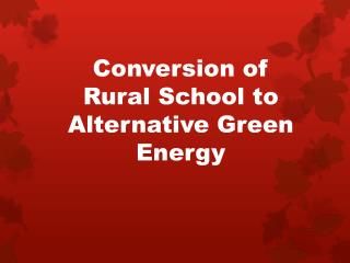 Conversion of  Rural  School to Alternative Green Energy
