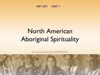 North American  Aboriginal Spirituality http://www.youtube.com/watch?v=RXTRGMhXWGY