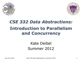 CSE 332 Data Abstractions: Introduction  to Parallelism and Concurrency