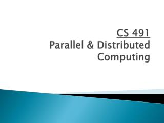 CS 491 Parallel & Distributed Computing