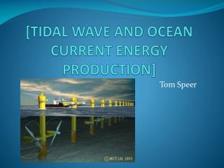 [TIDAL WAVE AND OCEAN CURRENT ENERGY PRODUCTION]