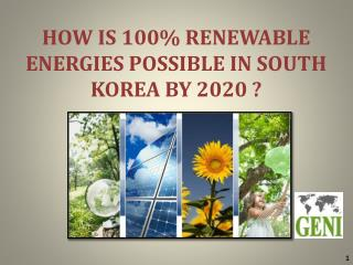 HOW IS 100% RENEWABLE  ENERGIES  POSSIBLE IN SOUTH KOREA BY 2020 ?