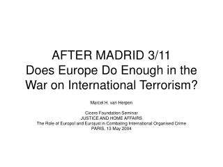 AFTER MADRID 3/11 Does Europe Do Enough in the War on International Terrorism?