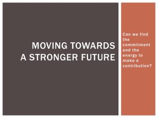 Moving Towards  A Stronger Future