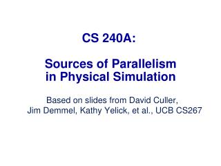 CS 240A:  Sources  of Parallelism in Physical Simulation