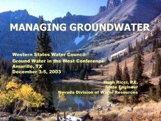 Western States Water Council Ground Water in the West Conference Amarillo, TX December 3-5, 2003 Hugh Ricci, P.E. State
