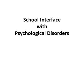 School Interface with  Psychological Disorders