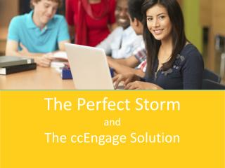 The Perfect Storm and The  ccEngage  Solution