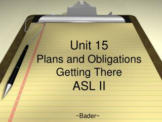 Unit 15  Plans and Obligations Getting There   ASL  II