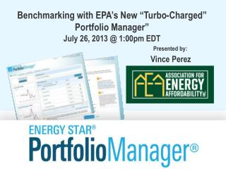 "Benchmarking with EPA's New ""Turbo-Charged"" Portfolio Manager"" July 26,  2013 @ 1:00pm EDT Presented by: Vince Perez"