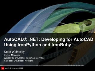 AutoCAD® . NET: Developing for AutoCAD Using IronPython and IronRuby