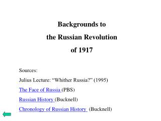 "Backgrounds to  the Russian Revolution of 1917 Sources: Julius Lecture: ""Whither Russia?"" (1995) The Face of Russia  (PB"