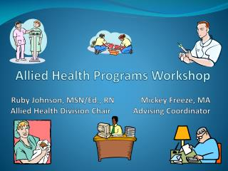 Allied Health Programs Workshop Ruby Johnson, MSN/Ed., RN             Mickey Freeze, MA  Allied Health Division Chair
