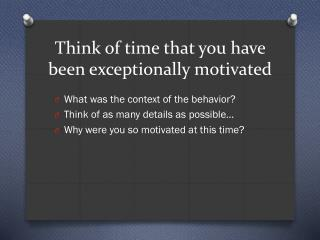 Think of time that you have been exceptionally motivated