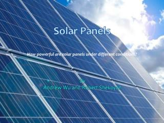 How powerful are solar panels under different conditions?