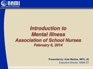 Introduction to                Mental  Illness Association of School Nurses February 6, 2014
