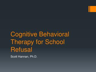 Cognitive Behavioral Therapy for School Refusal