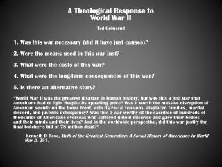 A Theological Response to  World War II Ted Grimsrud 1. Was this war necessary (did it have just causes)? 2. Were the me