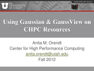 Using Gaussian &  GaussView on CHPC Resources