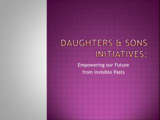 Daughters & sons initiatives: