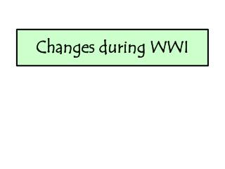 Changes during WWI