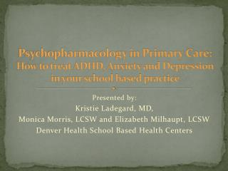 Psychopharmacology in Primary Care: How to treat ADHD, Anxiety and Depression  in your school based practice