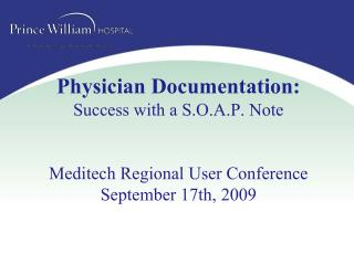 Physician Documentation: Success with a S.O.A.P. Note Meditech Regional User Conference September 17th, 2009