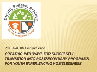 Creating Pathways for Successful Transition into Postsecondary Programs for Youth  Experiencing  Homelessness
