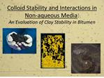 colloid stability and interactions in non-aqueous media: an evaluation of clay stability in bitumen